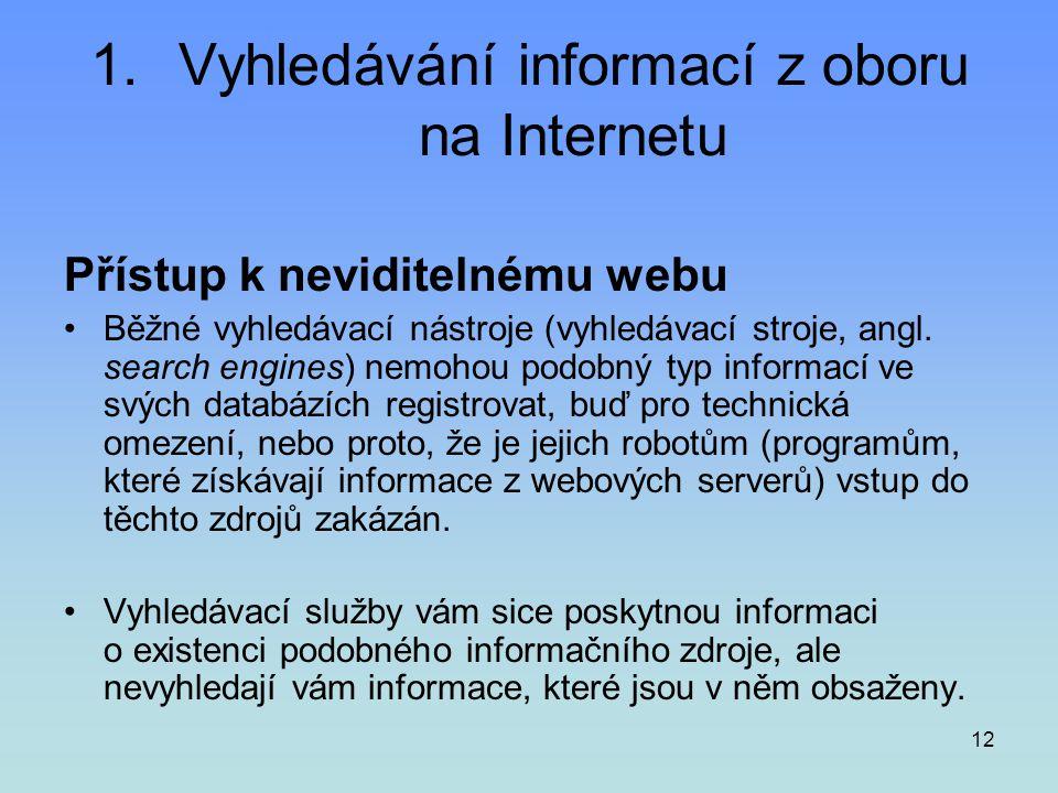 12 1.Vyhledávání informací z oboru na Internetu Přístup k neviditelnému webu •Běžné vyhledávací nástroje (vyhledávací stroje, angl. search engines) ne