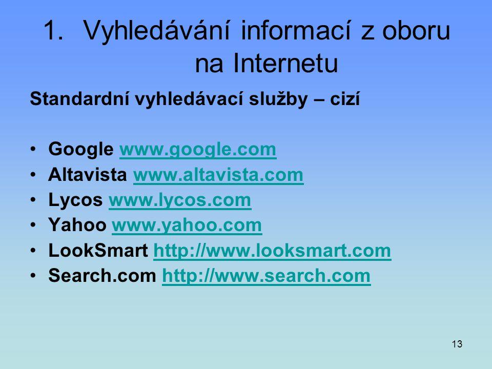 13 1.Vyhledávání informací z oboru na Internetu Standardní vyhledávací služby – cizí •Google www.google.comwww.google.com •Altavista www.altavista.com
