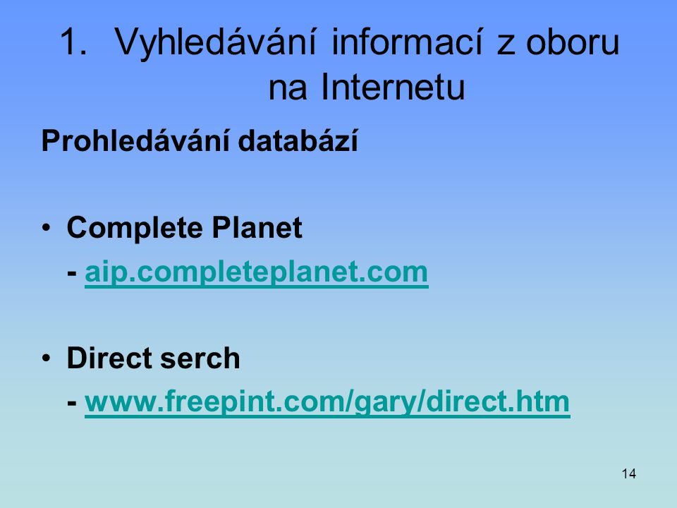 14 1.Vyhledávání informací z oboru na Internetu Prohledávání databází •Complete Planet - aip.completeplanet.comaip.completeplanet.com •Direct serch -