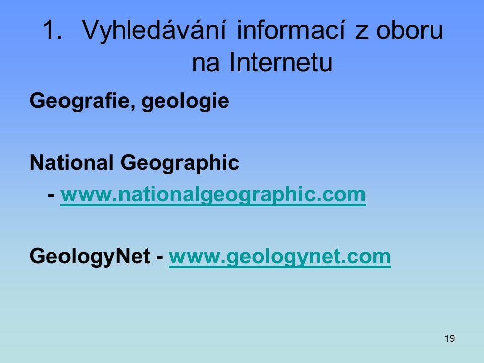 19 1.Vyhledávání informací z oboru na Internetu Geografie, geologie National Geographic - www.nationalgeographic.comwww.nationalgeographic.com Geology