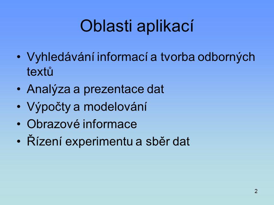 2 Oblasti aplikací •Vyhledávání informací a tvorba odborných textů •Analýza a prezentace dat •Výpočty a modelování •Obrazové informace •Řízení experim