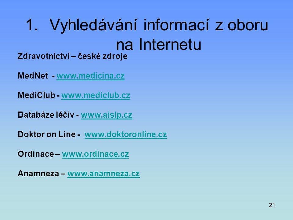 21 1.Vyhledávání informací z oboru na Internetu Zdravotnictví – české zdroje MedNet - www.medicina.czwww.medicina.cz MediClub - www.mediclub.czwww.med