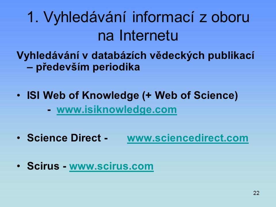 22 1. Vyhledávání informací z oboru na Internetu Vyhledávání v databázích vědeckých publikací – především periodika •ISI Web of Knowledge (+ Web of Sc