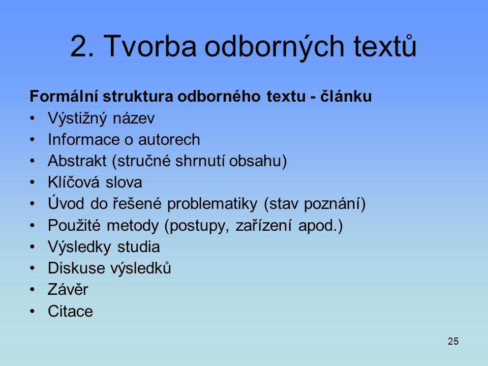25 2. Tvorba odborných textů Formální struktura odborného textu - článku •Výstižný název •Informace o autorech •Abstrakt (stručné shrnutí obsahu) •Klí
