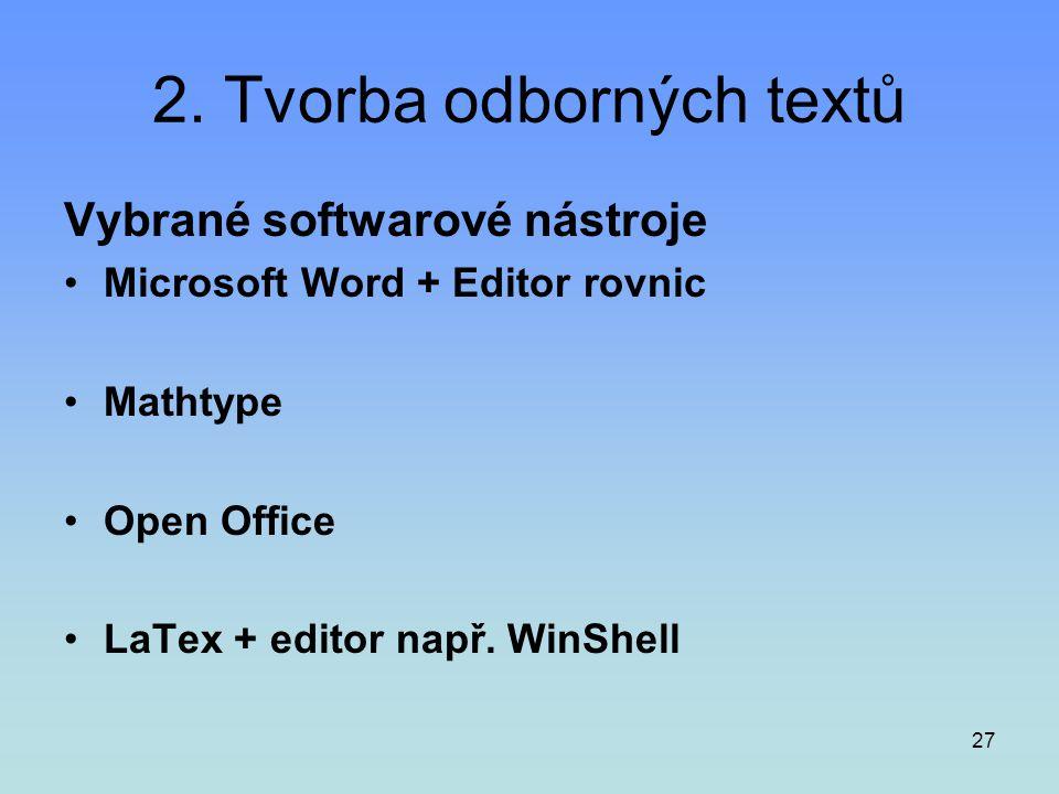 27 2. Tvorba odborných textů Vybrané softwarové nástroje •Microsoft Word + Editor rovnic •Mathtype •Open Office •LaTex + editor např. WinShell