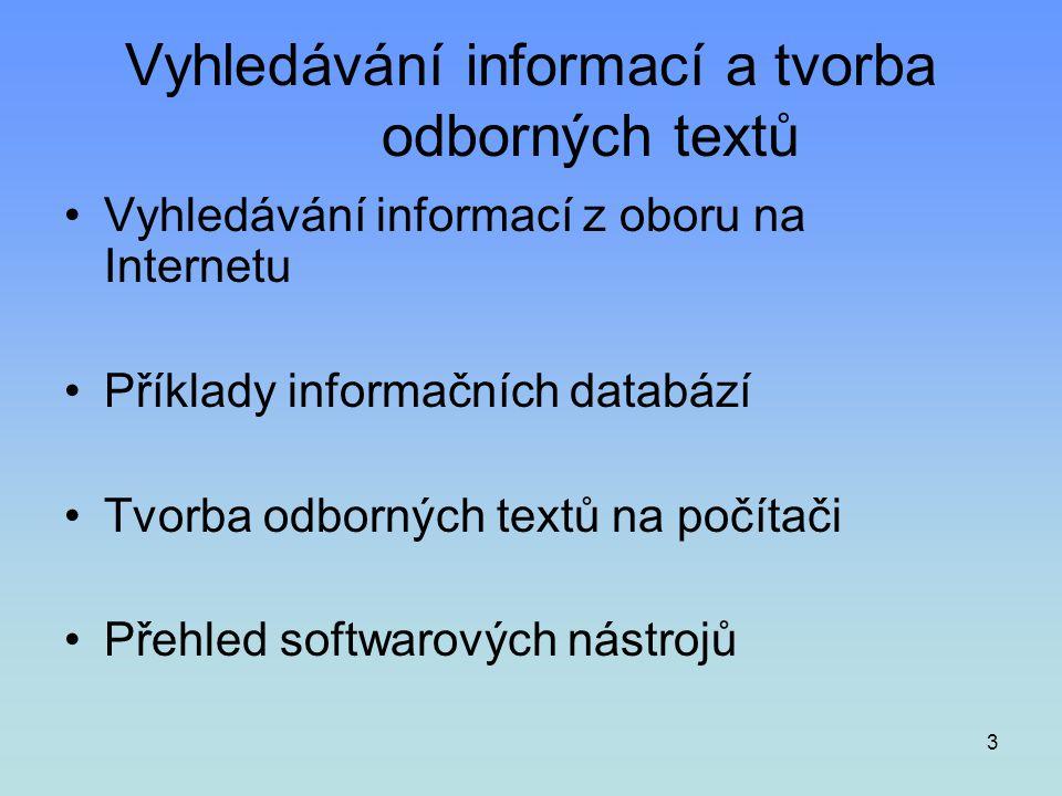 3 Vyhledávání informací a tvorba odborných textů •Vyhledávání informací z oboru na Internetu •Příklady informačních databází •Tvorba odborných textů n