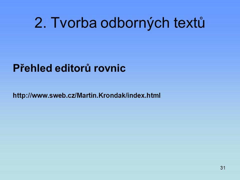 31 2. Tvorba odborných textů Přehled editorů rovnic http://www.sweb.cz/Martin.Krondak/index.html