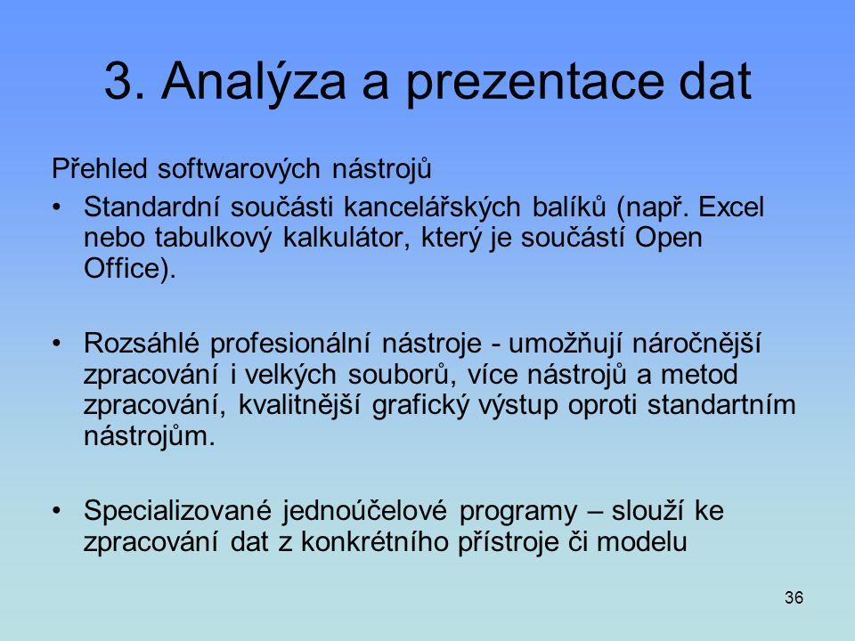 36 3. Analýza a prezentace dat Přehled softwarových nástrojů •Standardní součásti kancelářských balíků (např. Excel nebo tabulkový kalkulátor, který j