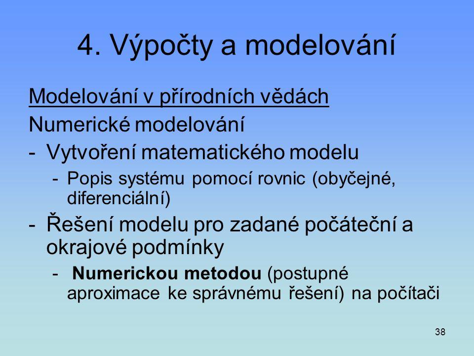 38 4. Výpočty a modelování Modelování v přírodních vědách Numerické modelování -Vytvoření matematického modelu -Popis systému pomocí rovnic (obyčejné,