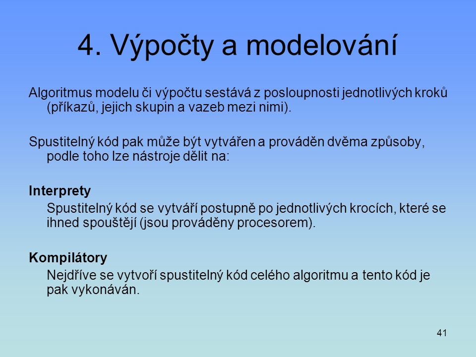 41 4. Výpočty a modelování Algoritmus modelu či výpočtu sestává z posloupnosti jednotlivých kroků (příkazů, jejich skupin a vazeb mezi nimi). Spustite