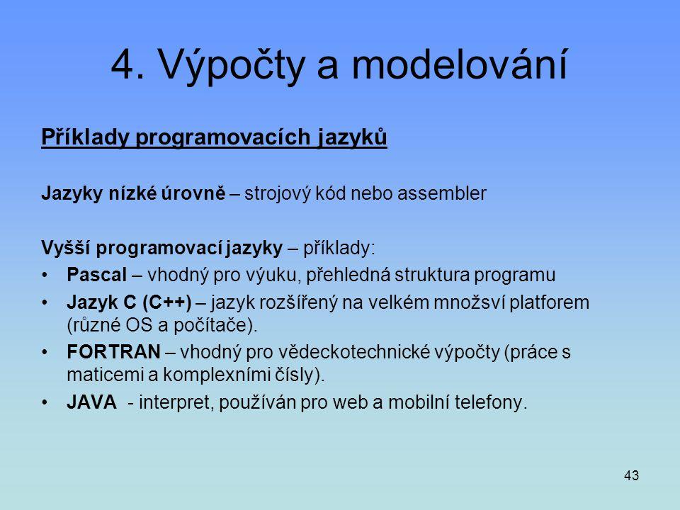 43 4. Výpočty a modelování Příklady programovacích jazyků Jazyky nízké úrovně – strojový kód nebo assembler Vyšší programovací jazyky – příklady: •Pas