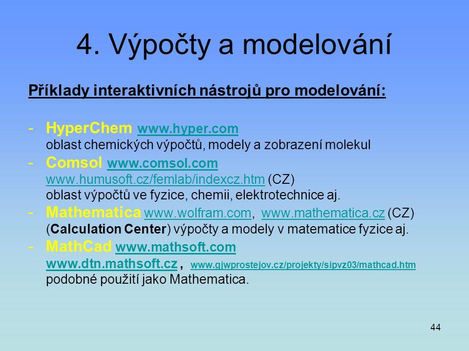 44 4. Výpočty a modelování Příklady interaktivních nástrojů pro modelování: -HyperChem www.hyper.comwww.hyper.com oblast chemických výpočtů, modely a