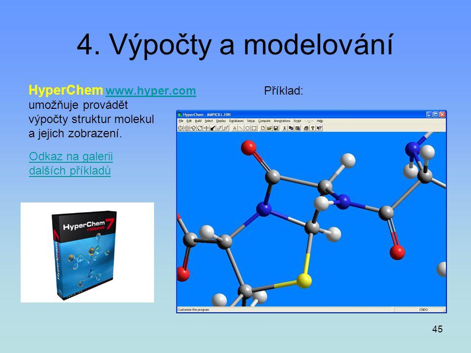 45 4. Výpočty a modelování HyperChem www.hyper.com Příklad:www.hyper.com umožňuje provádět výpočty struktur molekul a jejich zobrazení. Odkaz na galer