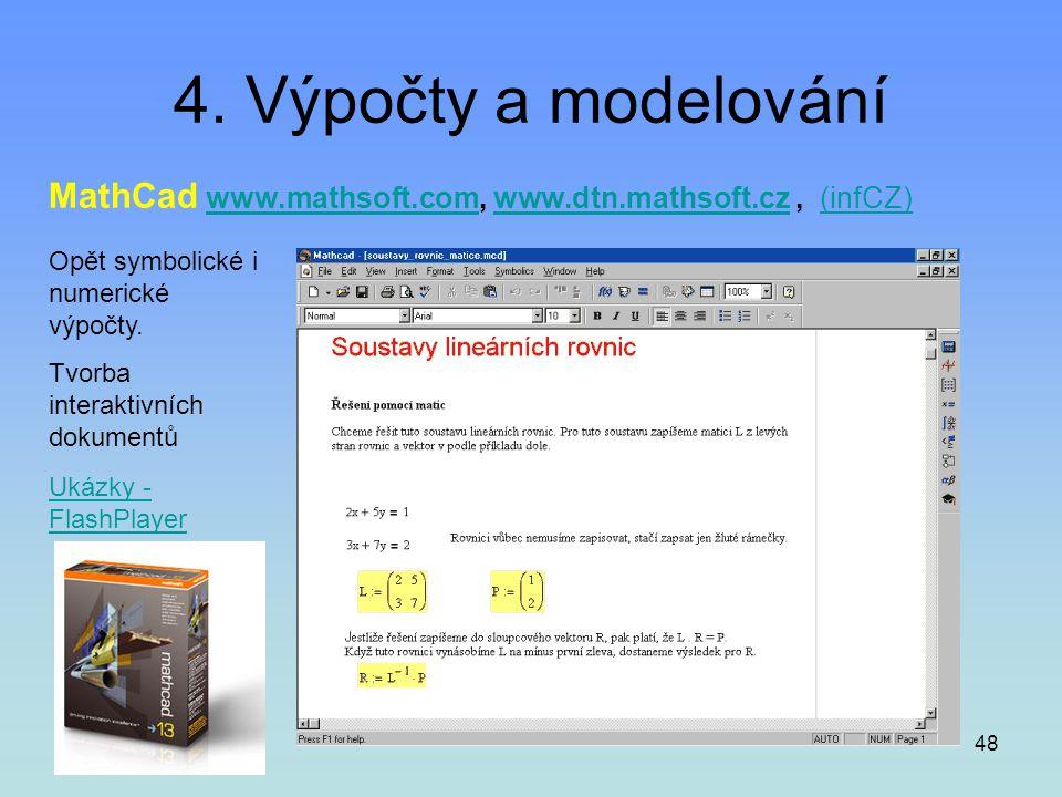 48 4. Výpočty a modelování MathCad www.mathsoft.com, www.dtn.mathsoft.cz, (infCZ)www.mathsoft.comwww.dtn.mathsoft.cz(infCZ) Opět symbolické i numerick