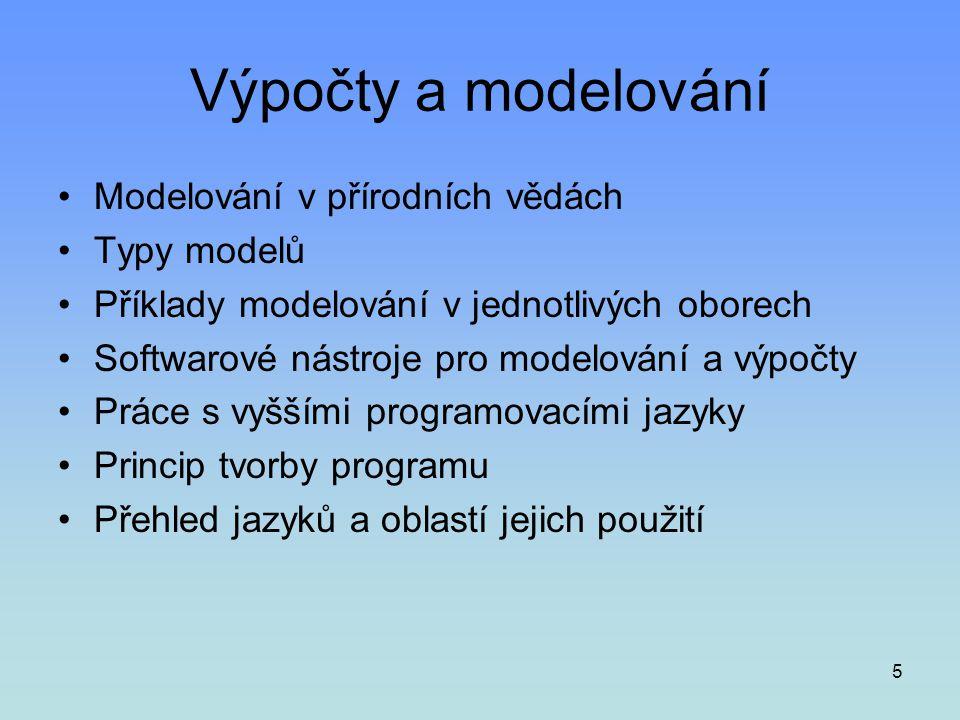 5 Výpočty a modelování •Modelování v přírodních vědách •Typy modelů •Příklady modelování v jednotlivých oborech •Softwarové nástroje pro modelování a