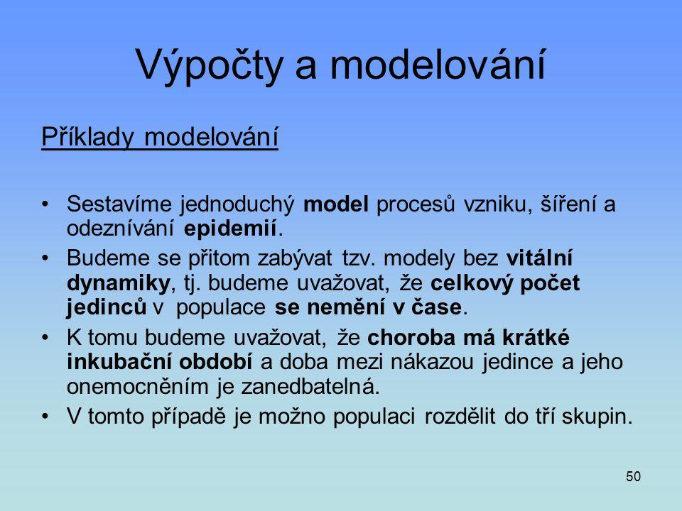 50 Výpočty a modelování Příklady modelování •Sestavíme jednoduchý model procesů vzniku, šíření a odeznívání epidemií. •Budeme se přitom zabývat tzv. m