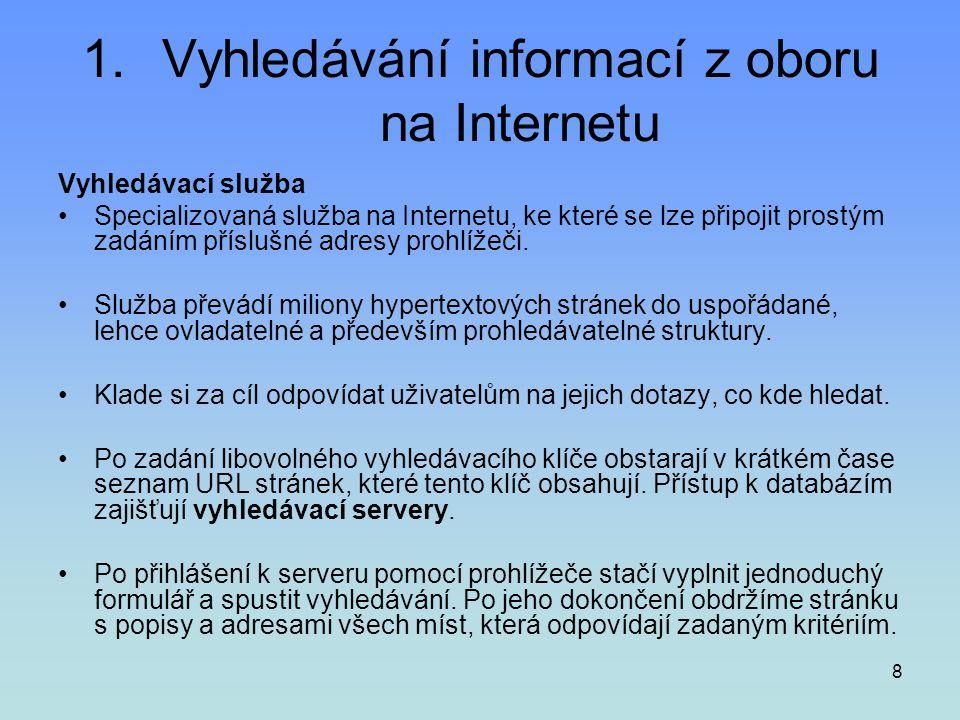 9 1.Vyhledávání informací z oboru na Internetu Rozdělení vyhledávacích služeb •Adresáře (Directories)- Portály Hypertextové seznamy WWW míst, hierarchicky uspořádané do tématických kategorií a podkategorií (většinou je tvoří lidé).