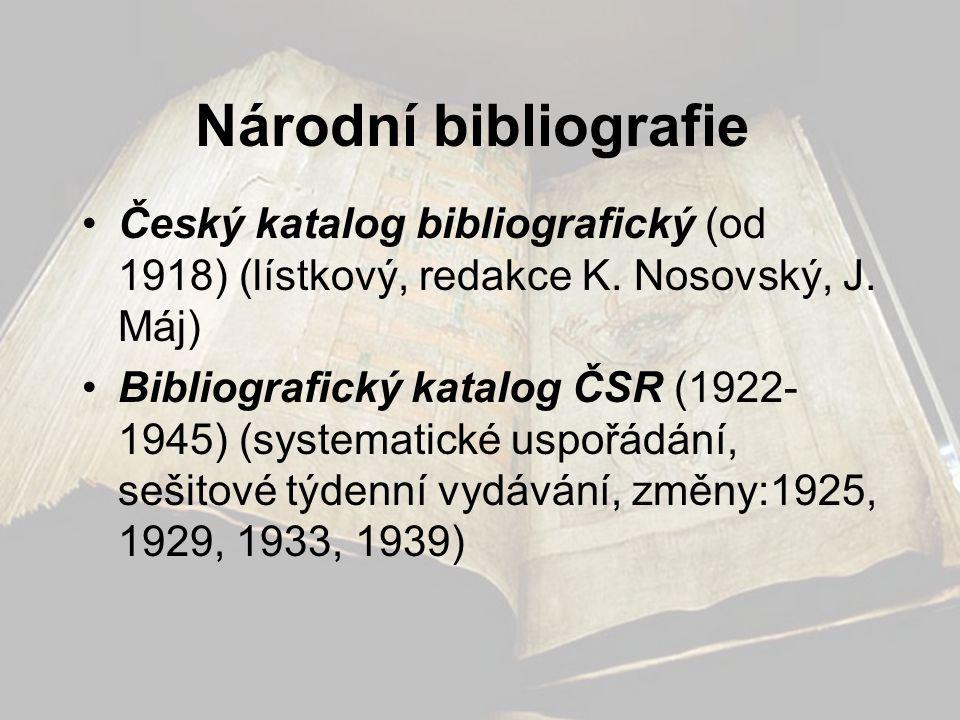 Národní bibliografie •Český katalog bibliografický (od 1918) (lístkový, redakce K. Nosovský, J. Máj) •Bibliografický katalog ČSR (1922- 1945) (systema