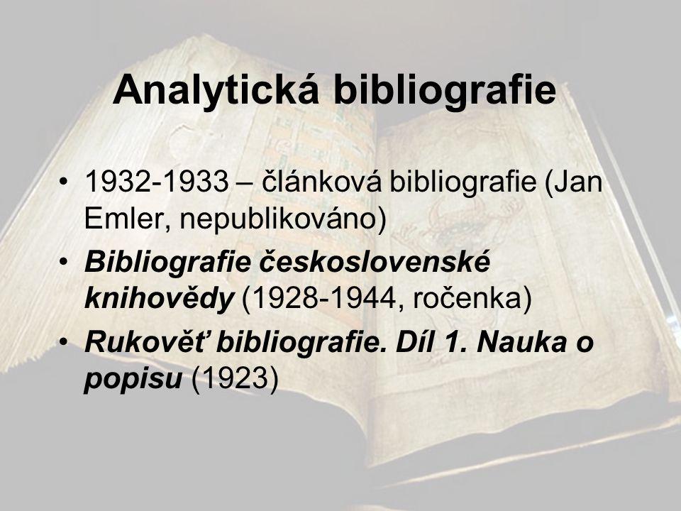 Analytická bibliografie •1932-1933 – článková bibliografie (Jan Emler, nepublikováno) •Bibliografie československé knihovědy (1928-1944, ročenka) •Ruk