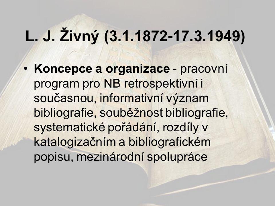 L. J. Živný (3.1.1872-17.3.1949) •Koncepce a organizace - pracovní program pro NB retrospektivní i současnou, informativní význam bibliografie, souběž