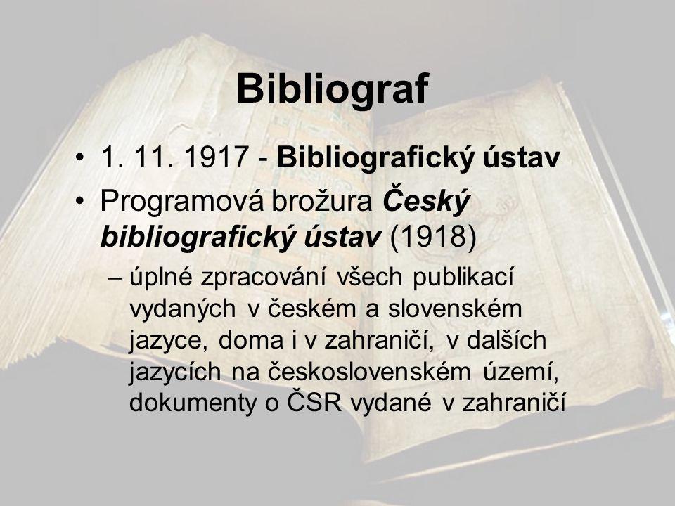 Bibliograf •1. 11. 1917 - Bibliografický ústav •Programová brožura Český bibliografický ústav (1918) –úplné zpracování všech publikací vydaných v česk