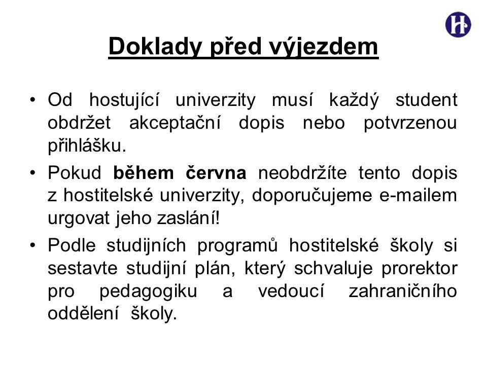 Doklady před výjezdem •Od hostující univerzity musí každý student obdržet akceptační dopis nebo potvrzenou přihlášku.