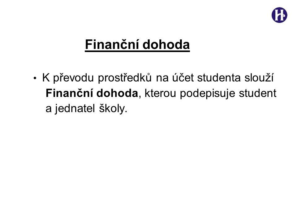 Finanční dohoda • K převodu prostředků na účet studenta slouží Finanční dohoda, kterou podepisuje student a jednatel školy.