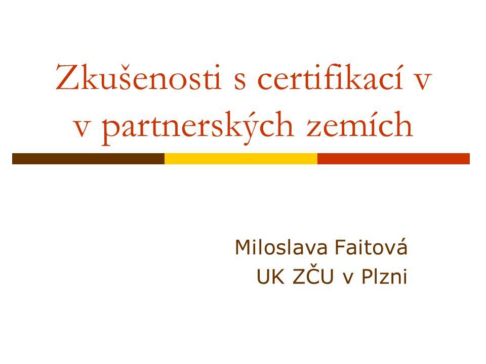 Zkušenosti s certifikací v v partnerských zemích Miloslava Faitová UK ZČU v Plzni