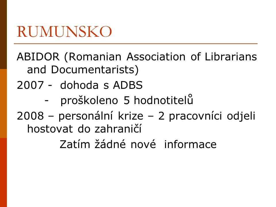 RUMUNSKO ABIDOR (Romanian Association of Librarians and Documentarists) 2007 - dohoda s ADBS - proškoleno 5 hodnotitelů 2008 – personální krize – 2 pr