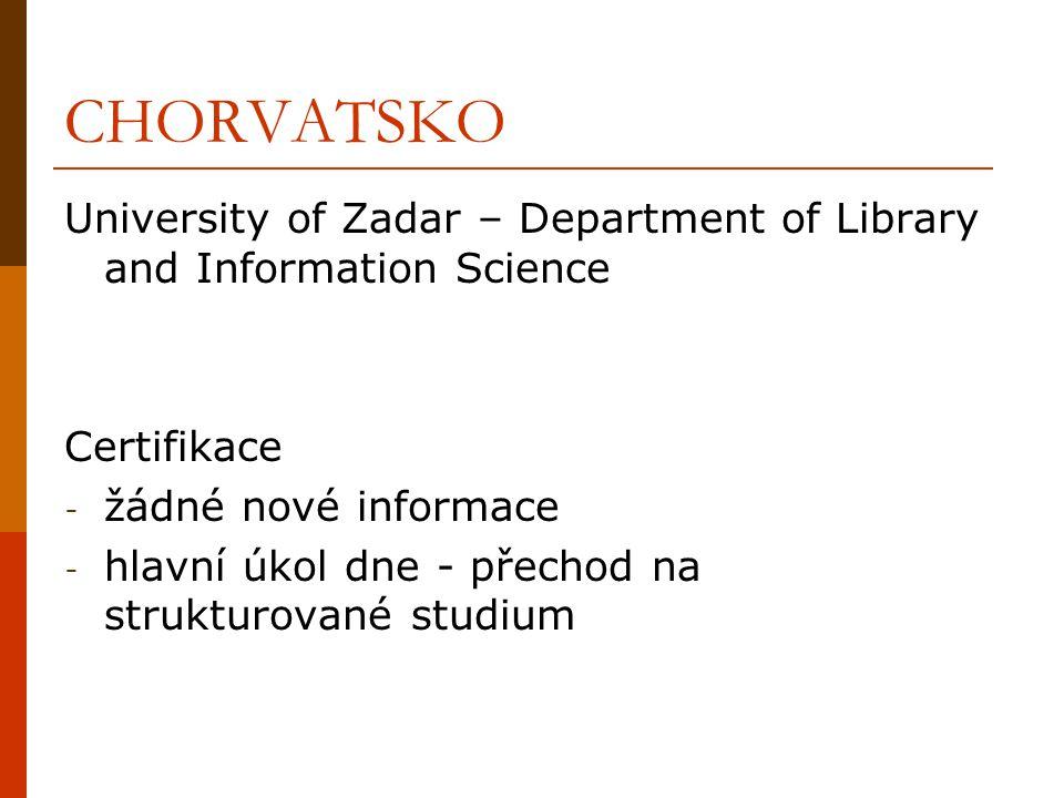 CHORVATSKO University of Zadar – Department of Library and Information Science Certifikace - žádné nové informace - hlavní úkol dne - přechod na struk
