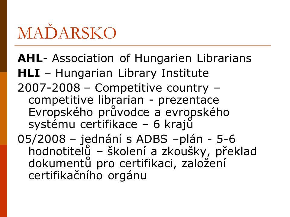 MAĎARSKO AHL- Association of Hungarien Librarians HLI – Hungarian Library Institute 2007-2008 – Competitive country – competitive librarian - prezentace Evropského průvodce a evropského systému certifikace – 6 krajů 05/2008 – jednání s ADBS –plán - 5-6 hodnotitelů – školení a zkoušky, překlad dokumentů pro certifikaci, založení certifikačního orgánu