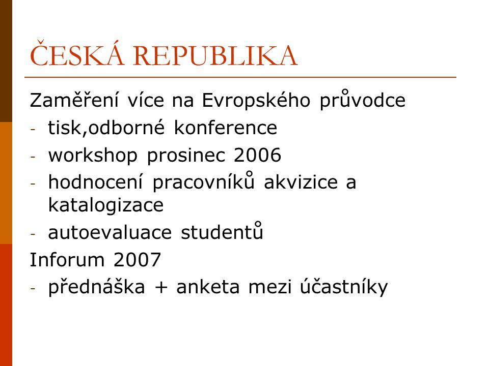 ČESKÁ REPUBLIKA Zaměření více na Evropského průvodce - tisk,odborné konference - workshop prosinec 2006 - hodnocení pracovníků akvizice a katalogizace