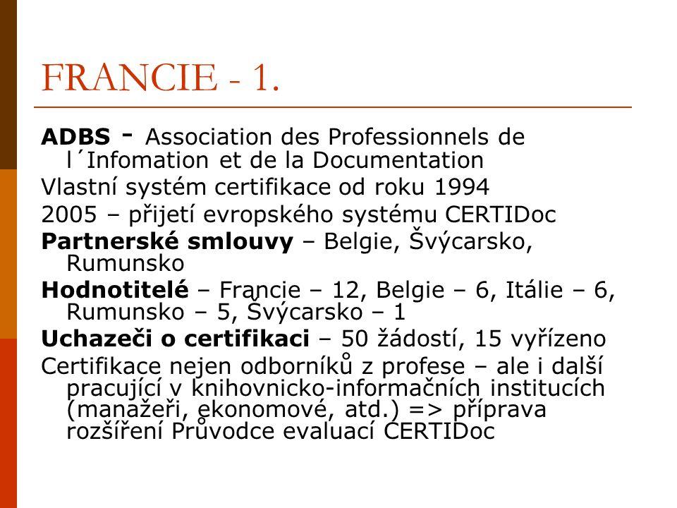 FRANCIE - 1. ADBS - Association des Professionnels de l´Infomation et de la Documentation Vlastní systém certifikace od roku 1994 2005 – přijetí evrop
