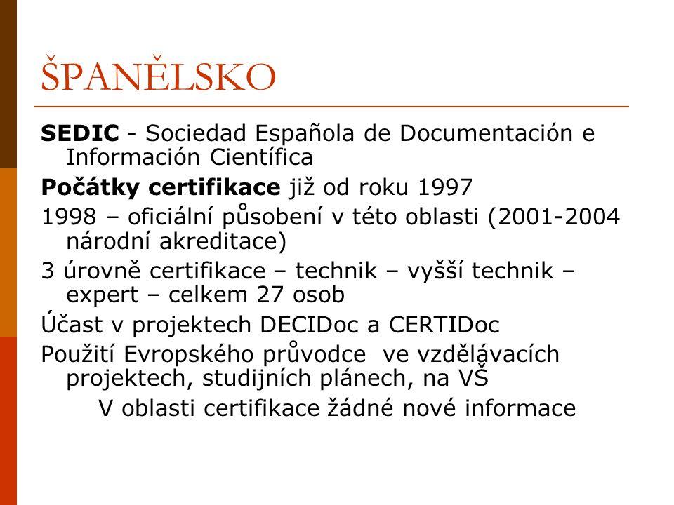 ŠPANĚLSKO SEDIC - Sociedad Española de Documentación e Información Científica Počátky certifikace již od roku 1997 1998 – oficiální působení v této ob