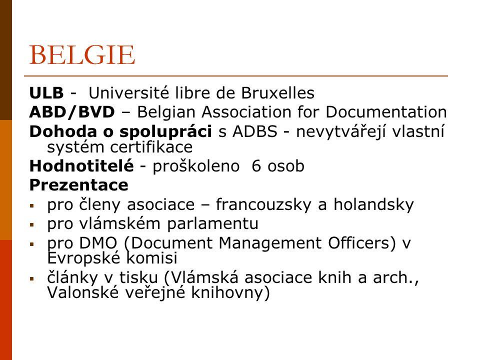 ŠVÝCARSKO BBS + ASD/SVD->BIS-Bibliothéque Information Suisse GRD – Groupe romand de documentation 2007 – Komise pro certifikaci Dohoda o spolupráci s ADBS Hodnotitelé - proškolen 1 hodnotitel Problémy certifikace - není uznáváno státem – preference 2 systémů Federální certifikát schopností pracovníka v oblasti knihovnictví a informatiky Evropský rámec certifikací