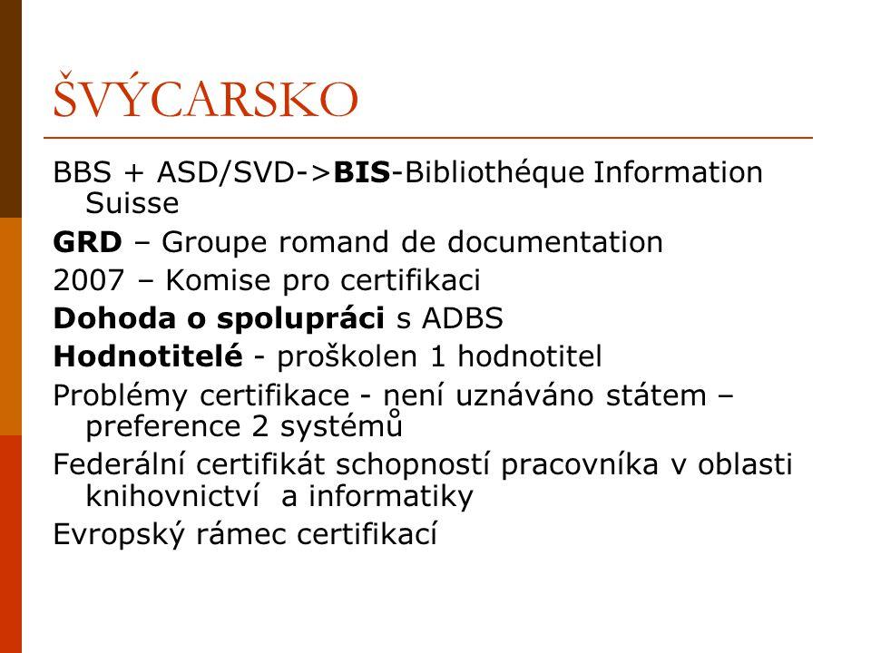 ITÁLIE 2007 – CERTIDoc Italia (4 profesní a odborné organizace) -organizační struktura v souladu s požadavky základních dokumentů (výbor, hodnotitelé, sekretář, pokladník, auditor) - www.certidocitalia.splinder.com Hodnotitelé - proškoleno 6 pracovníků Metodologie – úprava vzhledem k rozdílným tradicím a ohledu na různá zaměření informačních specialistů 2008 – první jednání certifikačního orgánu