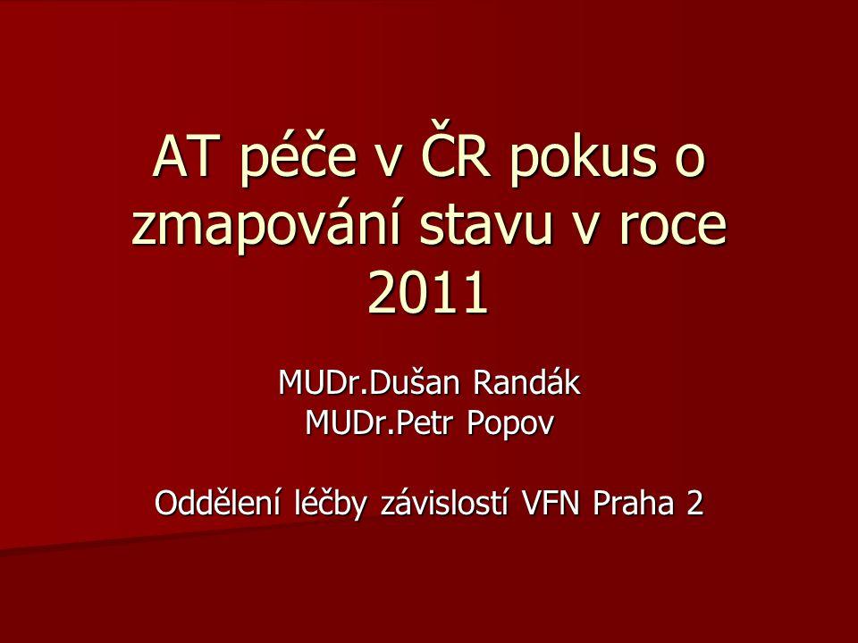 AT péče v ČR pokus o zmapování stavu v roce 2011 MUDr.Dušan Randák MUDr.Petr Popov Oddělení léčby závislostí VFN Praha 2