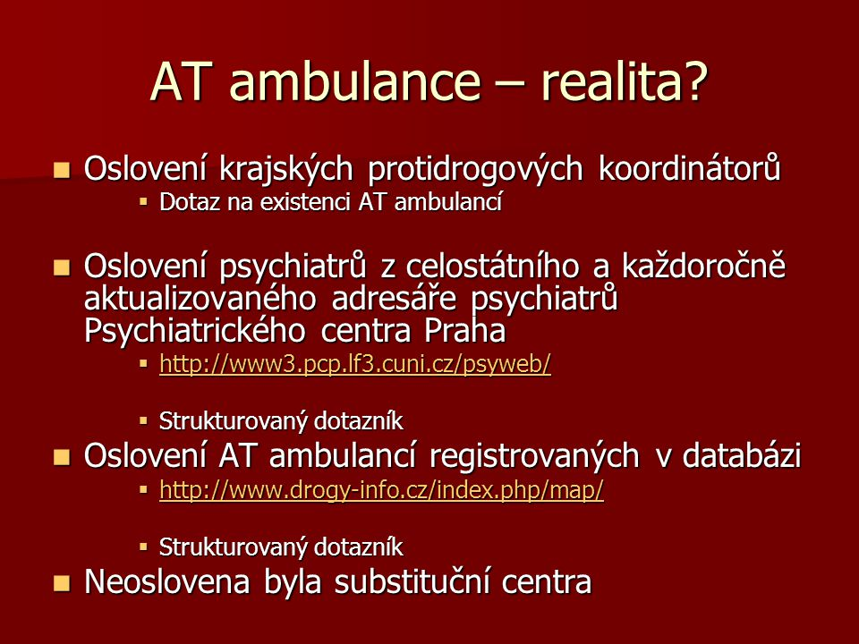 AT ambulance – realita?  Oslovení krajských protidrogových koordinátorů  Dotaz na existenci AT ambulancí  Oslovení psychiatrů z celostátního a každ