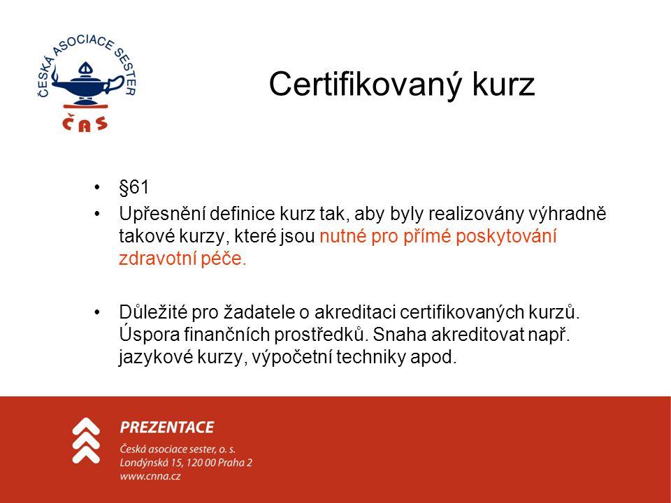 Certifikovaný kurz •§61 •Upřesnění definice kurz tak, aby byly realizovány výhradně takové kurzy, které jsou nutné pro přímé poskytování zdravotní péče.