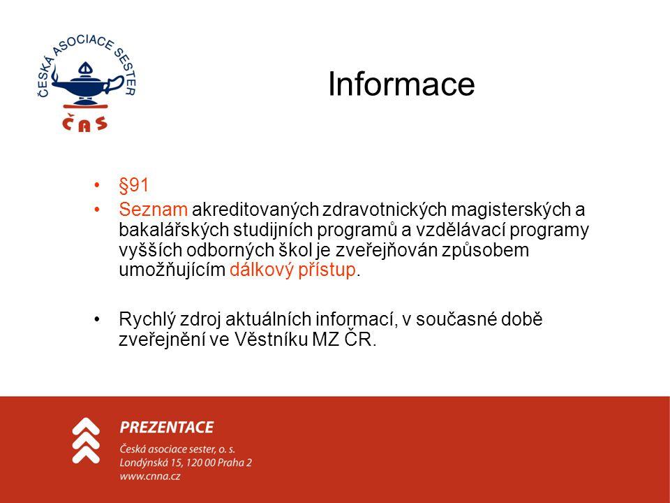 Informace •§91 •Seznam akreditovaných zdravotnických magisterských a bakalářských studijních programů a vzdělávací programy vyšších odborných škol je zveřejňován způsobem umožňujícím dálkový přístup.
