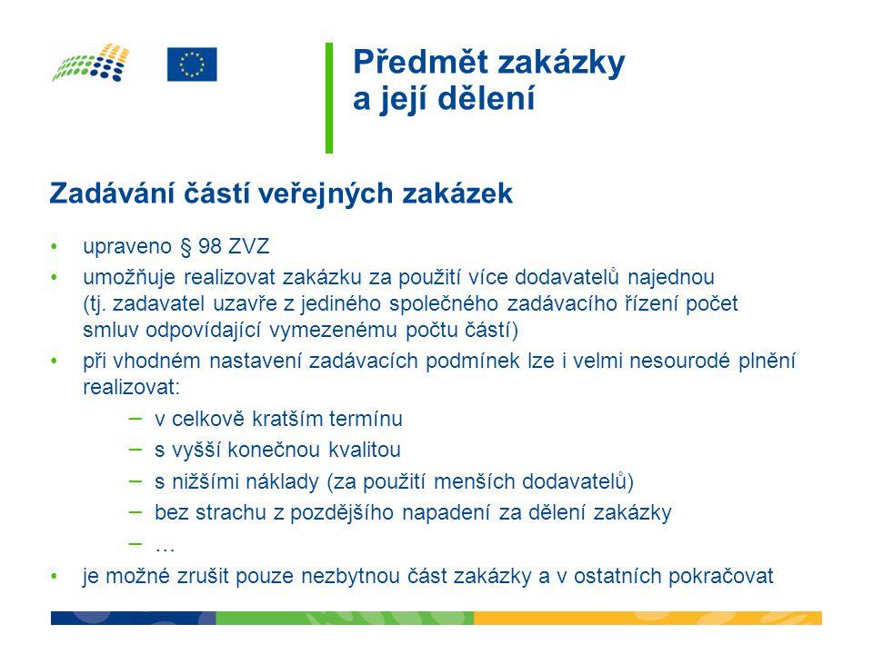 Předmět zakázky a její dělení Zadávání částí veřejných zakázek •upraveno § 98 ZVZ •umožňuje realizovat zakázku za použití více dodavatelů najednou (tj