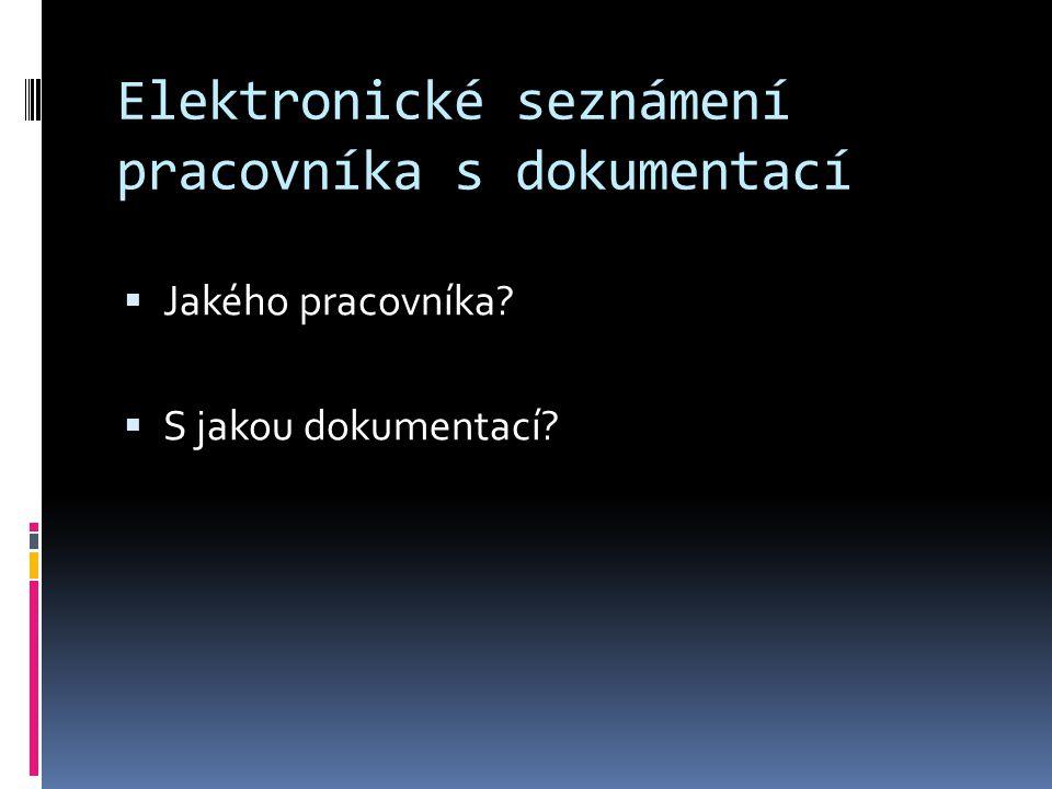 Elektronické seznámení pracovníka s dokumentací  Jakého pracovníka?  S jakou dokumentací?