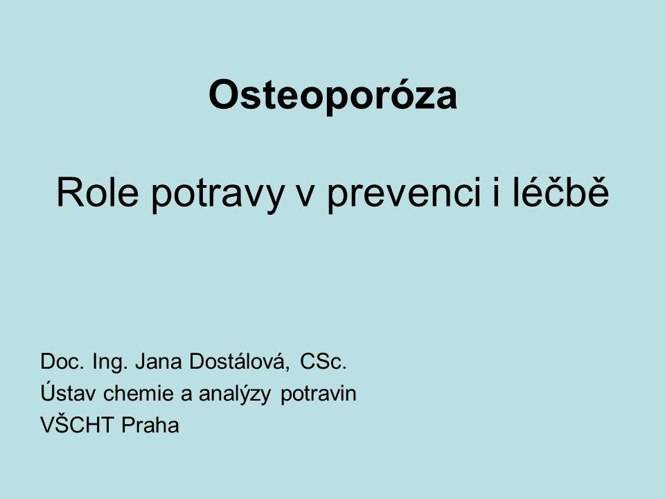 Osteoporóza Role potravy v prevenci i léčbě Doc. Ing. Jana Dostálová, CSc. Ústav chemie a analýzy potravin VŠCHT Praha