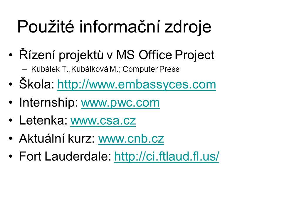 Použité informační zdroje •Řízení projektů v MS Office Project –Kubálek T.,Kubálková M.; Computer Press •Škola: http://www.embassyces.comhttp://www.em