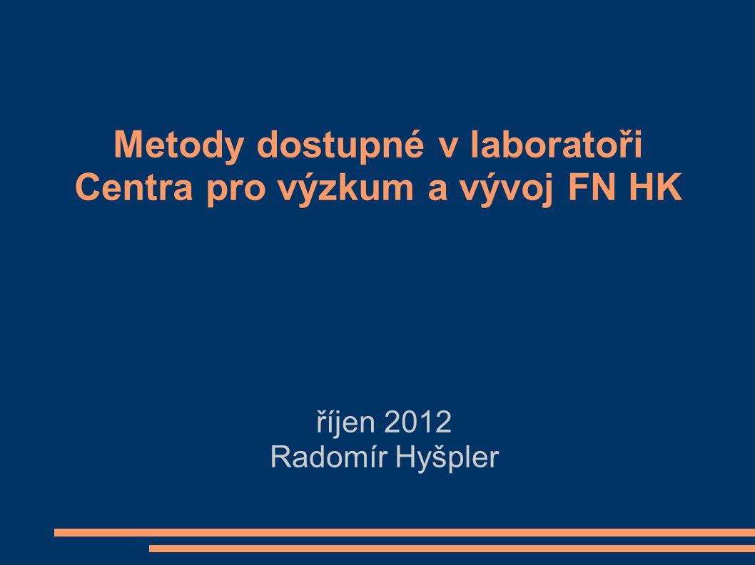 Metody dostupné v laboratoři Centra pro výzkum a vývoj FN HK říjen 2012 Radomír Hyšpler