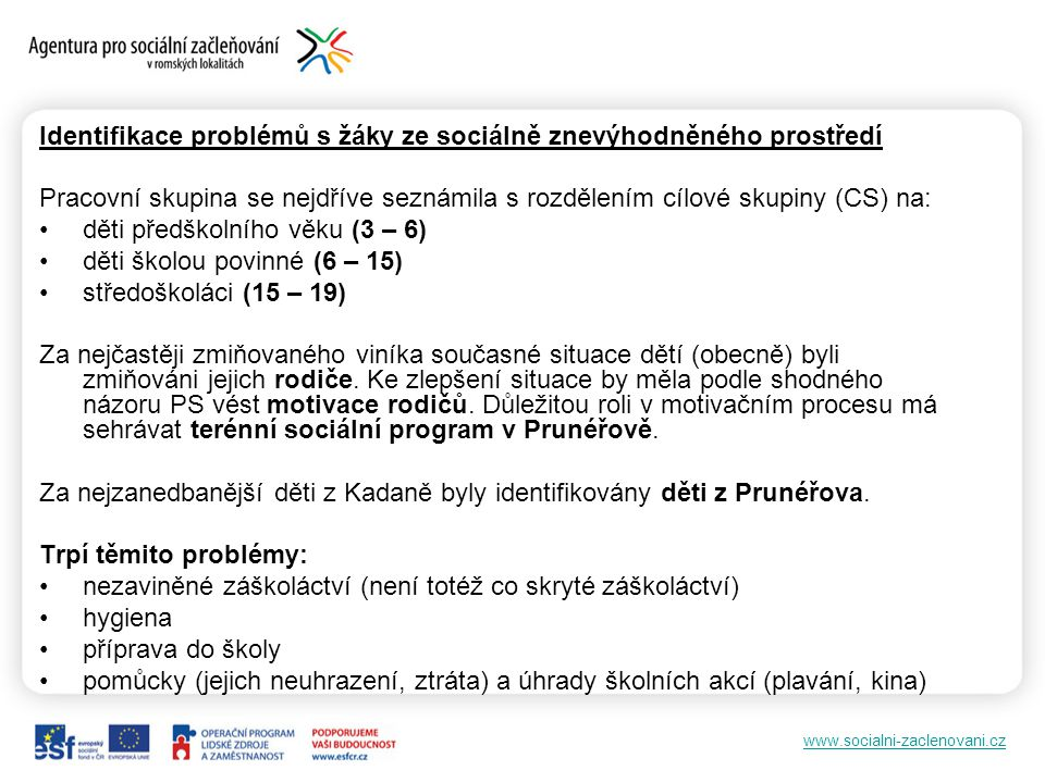 www.socialni-zaclenovani.cz Identifikace problémů s žáky ze sociálně znevýhodněného prostředí Pracovní skupina se nejdříve seznámila s rozdělením cílo