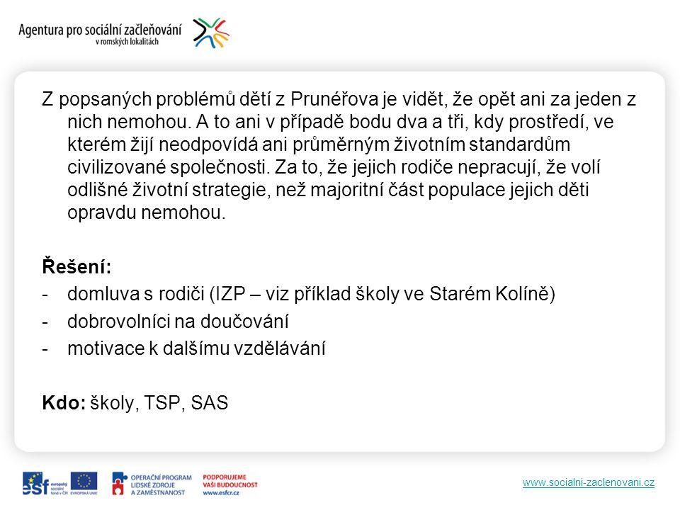 www.socialni-zaclenovani.cz Z popsaných problémů dětí z Prunéřova je vidět, že opět ani za jeden z nich nemohou. A to ani v případě bodu dva a tři, kd