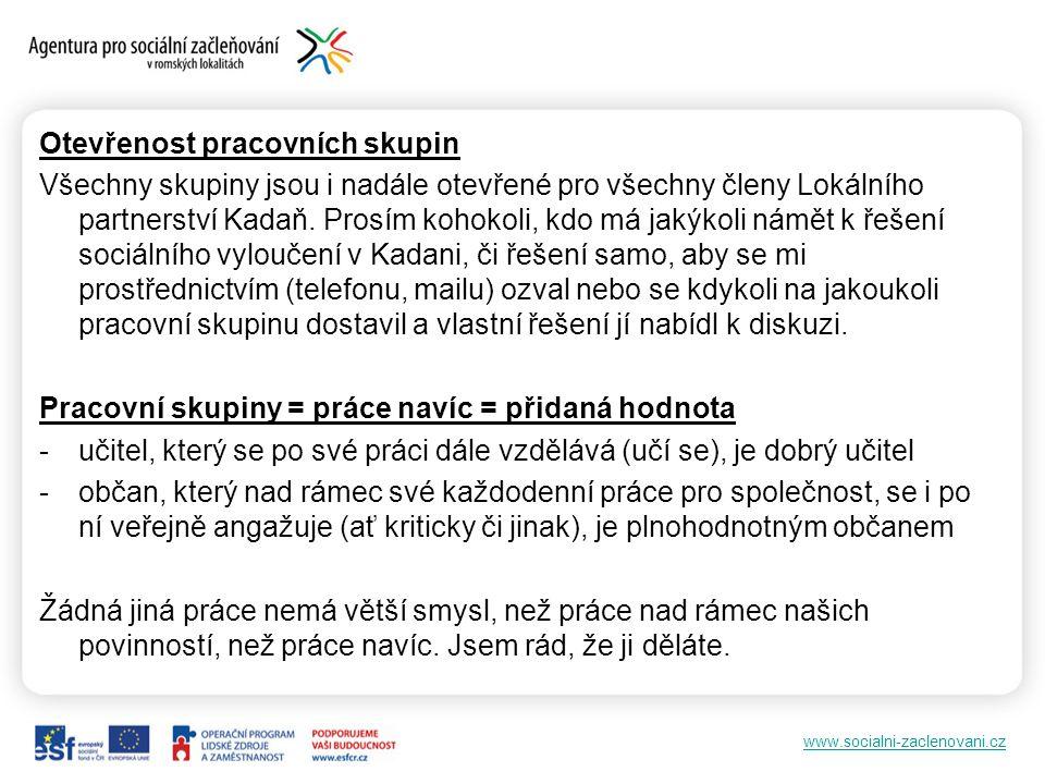 www.socialni-zaclenovani.cz Otevřenost pracovních skupin Všechny skupiny jsou i nadále otevřené pro všechny členy Lokálního partnerství Kadaň. Prosím