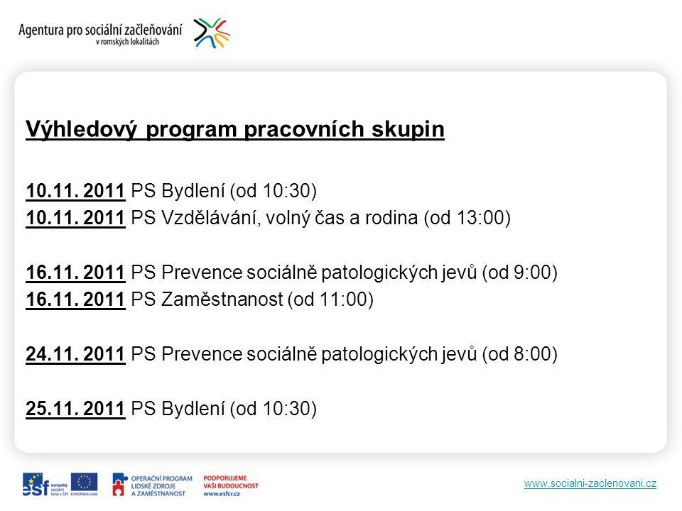 www.socialni-zaclenovani.cz Výhledový program pracovních skupin 10.11. 2011 PS Bydlení (od 10:30) 10.11. 2011 PS Vzdělávání, volný čas a rodina (od 13