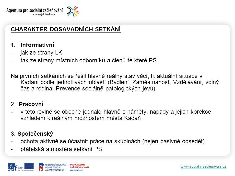 www.socialni-zaclenovani.cz CHARAKTER DOSAVADNÍCH SETKÁNÍ 1.Informativní -jak ze strany LK -tak ze strany místních odborníků a členů té které PS Na pr